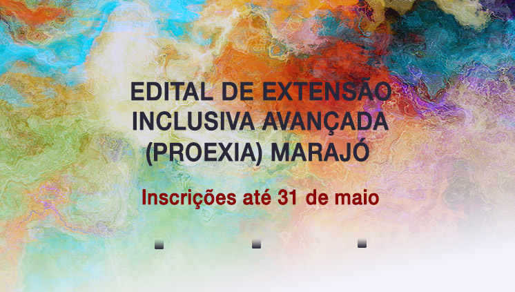 Inscrições para o Edital de Extensão Inclusiva Avançada Marajó vão até 31 de maio