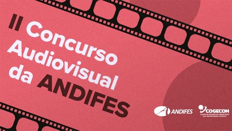 Andifes abre inscrições para a segunda edição do Concurso Audiovisual